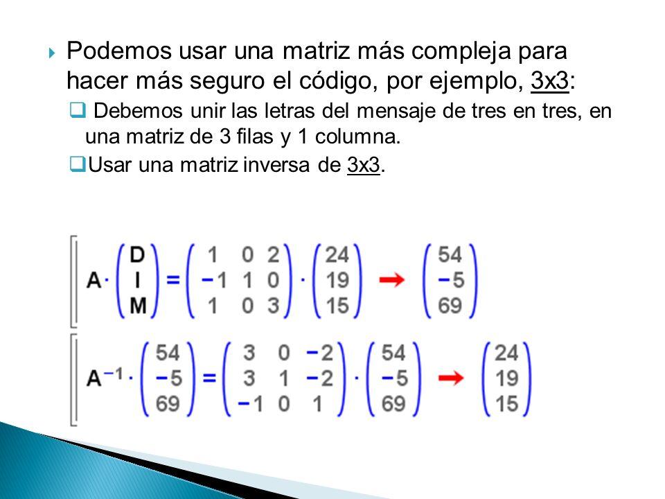 Podemos usar una matriz más compleja para hacer más seguro el código, por ejemplo, 3x3: