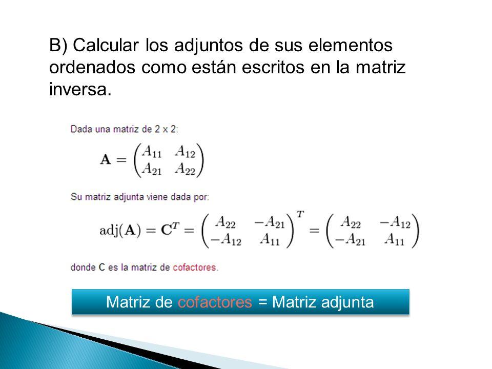 Matriz de cofactores = Matriz adjunta