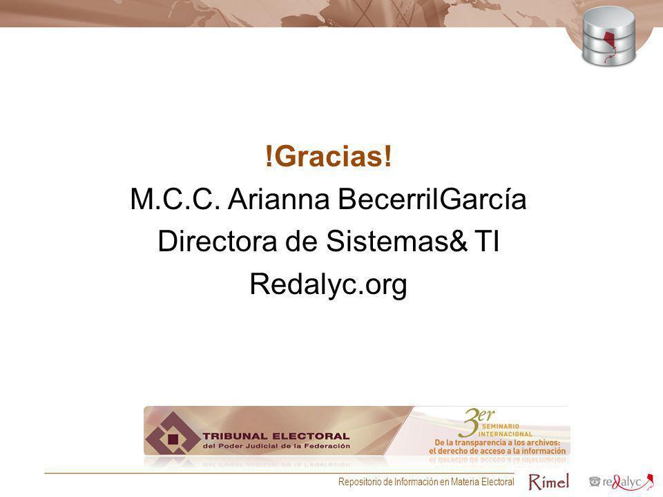 !Gracias! M.C.C. Arianna BecerrilGarcía Directora de Sistemas& TI Redalyc.org
