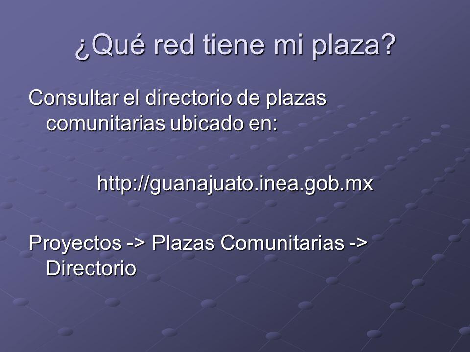 ¿Qué red tiene mi plaza Consultar el directorio de plazas comunitarias ubicado en: http://guanajuato.inea.gob.mx.