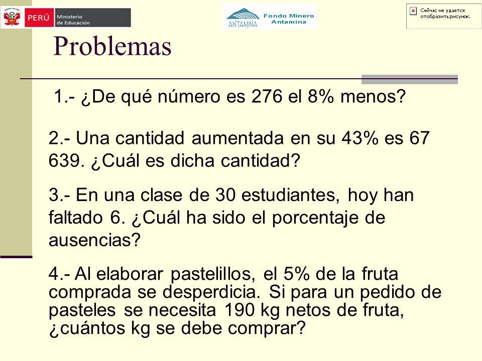 Problemas 1.- ¿De qué número es 276 el 8% menos