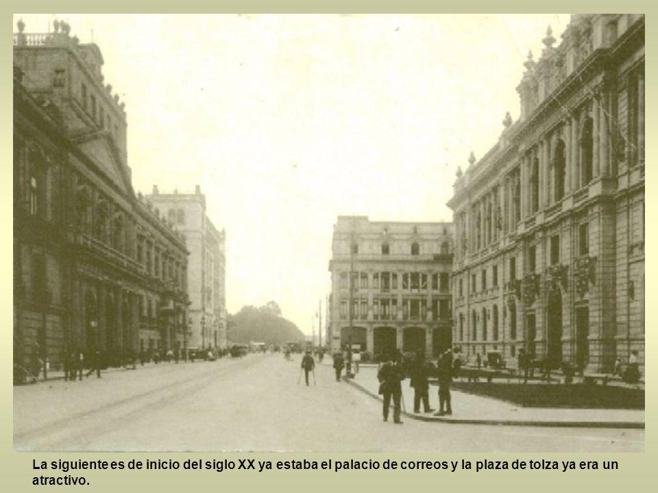 La siguiente es de inicio del siglo XX ya estaba el palacio de correos y la plaza de tolza ya era un atractivo.