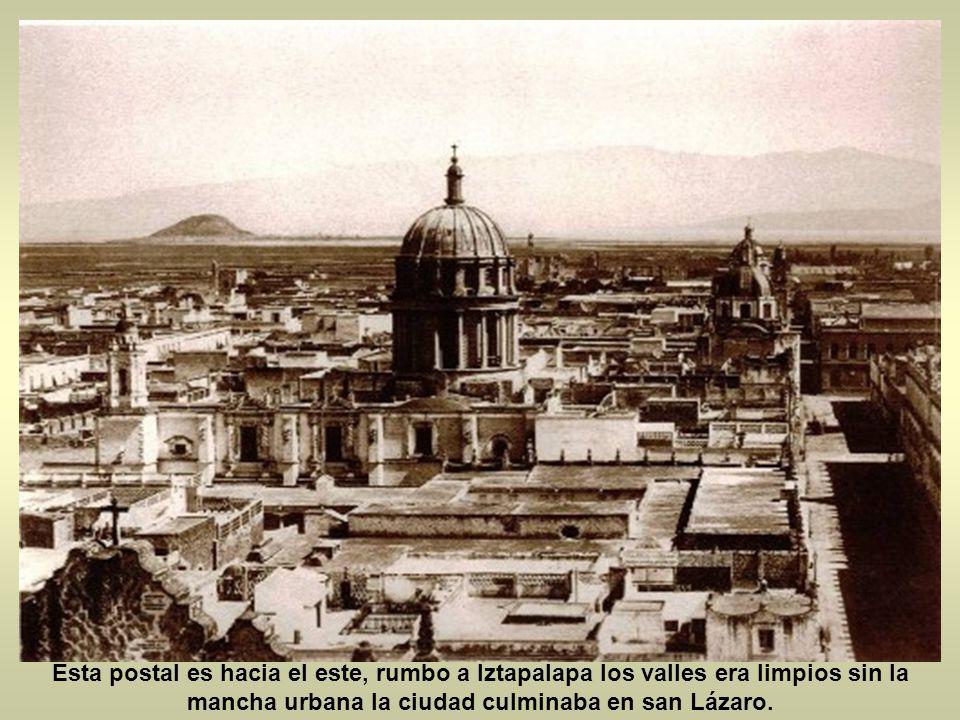 Esta postal es hacia el este, rumbo a Iztapalapa los valles era limpios sin la mancha urbana la ciudad culminaba en san Lázaro.