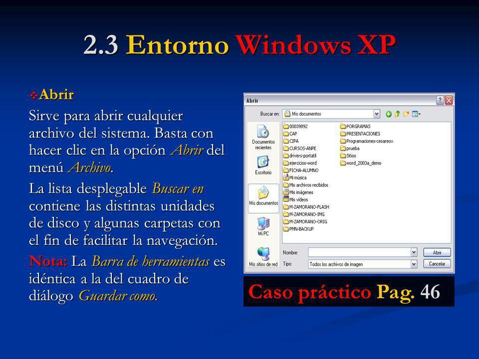 2.3 Entorno Windows XP Caso práctico Pag. 46 Abrir