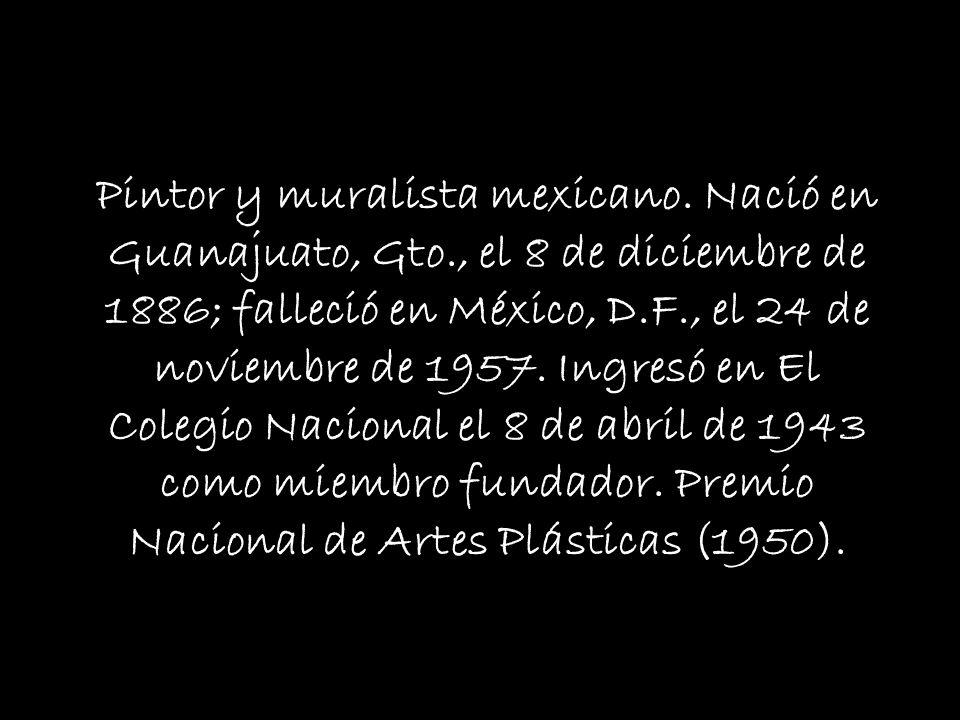 Pintor y muralista mexicano. Nació en Guanajuato, Gto