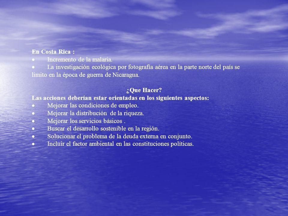 En Costa Rica : · Incremento de la malaria.