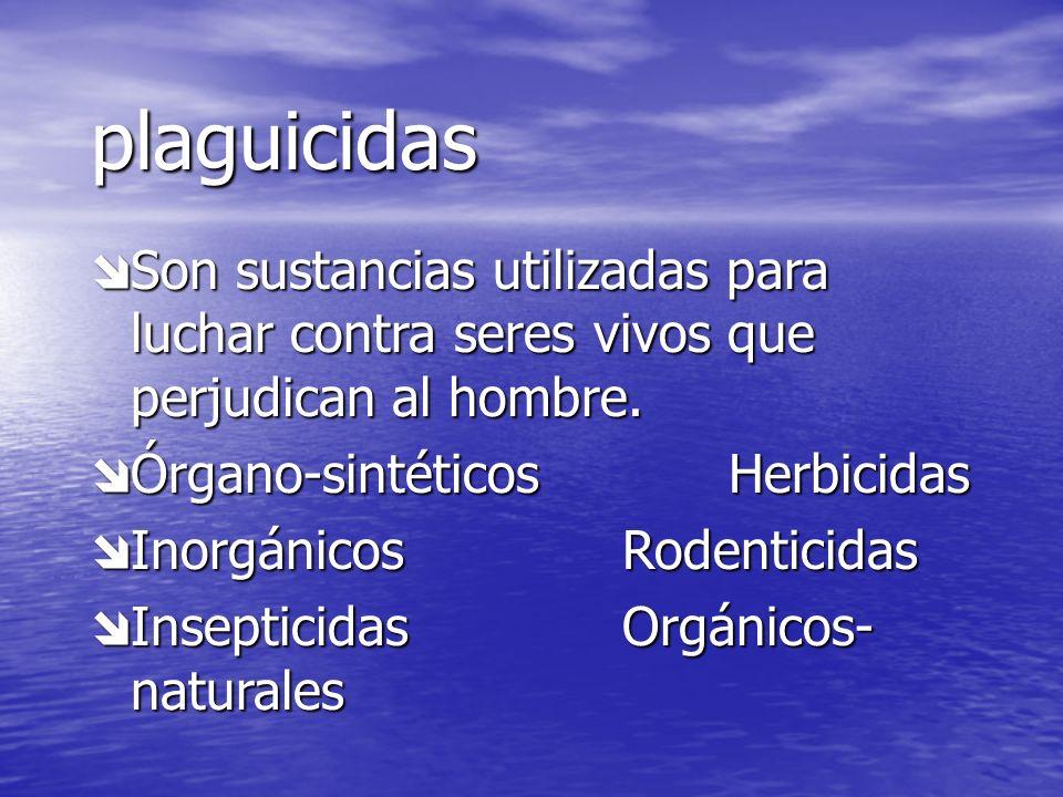 plaguicidasSon sustancias utilizadas para luchar contra seres vivos que perjudican al hombre. Órgano-sintéticos Herbicidas.