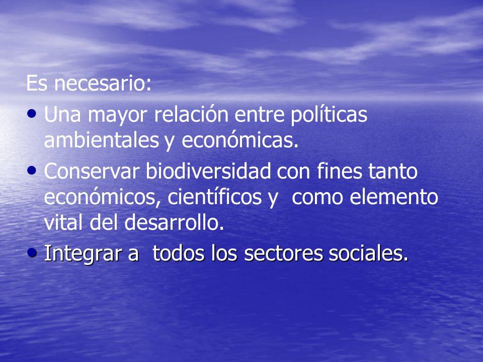 Es necesario: Una mayor relación entre políticas ambientales y económicas.