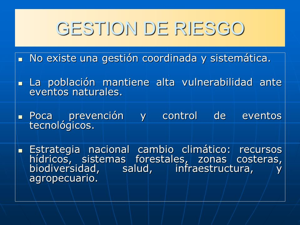 GESTION DE RIESGO No existe una gestión coordinada y sistemática.
