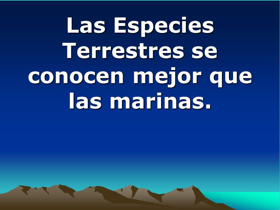 Las Especies Terrestres se conocen mejor que las marinas.