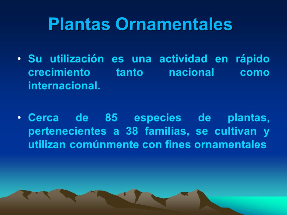 Plantas OrnamentalesSu utilización es una actividad en rápido crecimiento tanto nacional como internacional.