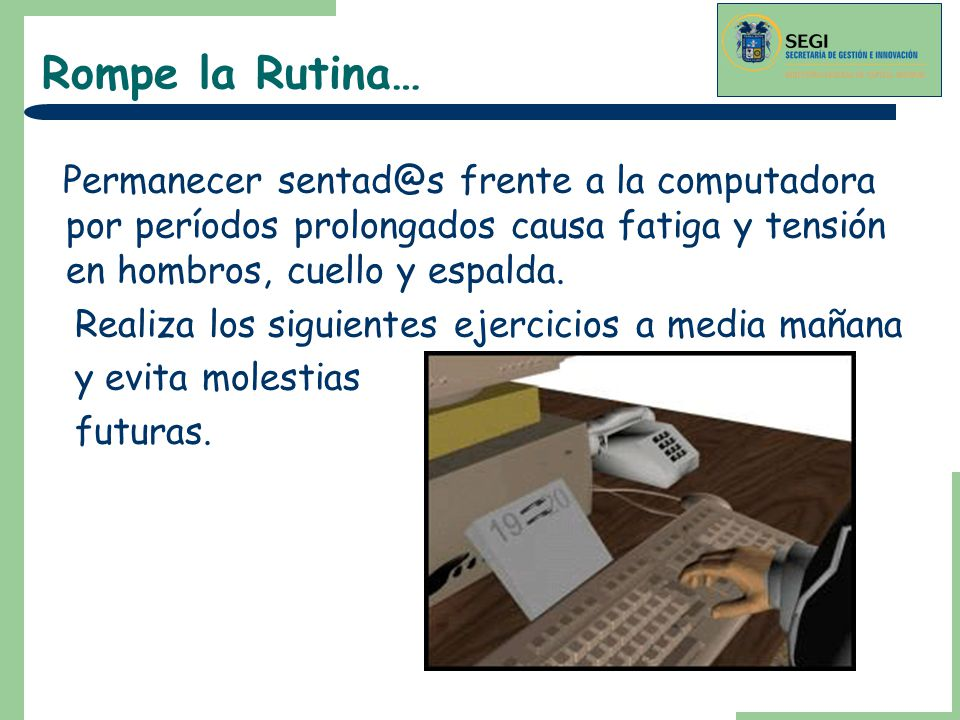 Rompe la Rutina… Permanecer sentad@s frente a la computadora por períodos prolongados causa fatiga y tensión en hombros, cuello y espalda.