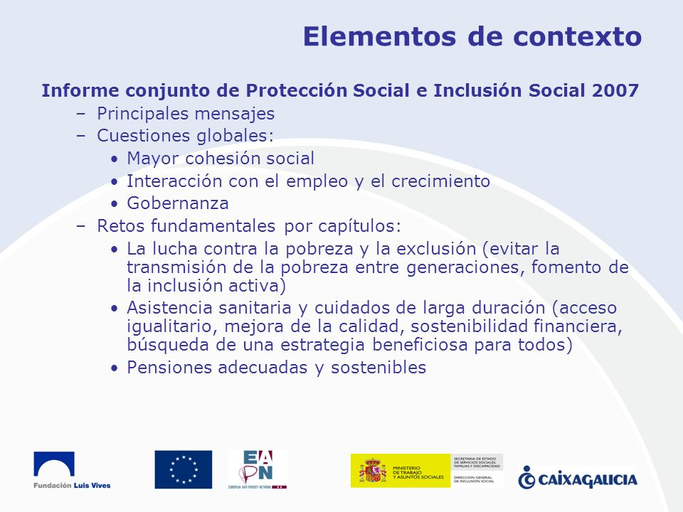 Elementos de contexto Informe conjunto de Protección Social e Inclusión Social 2007. Principales mensajes.