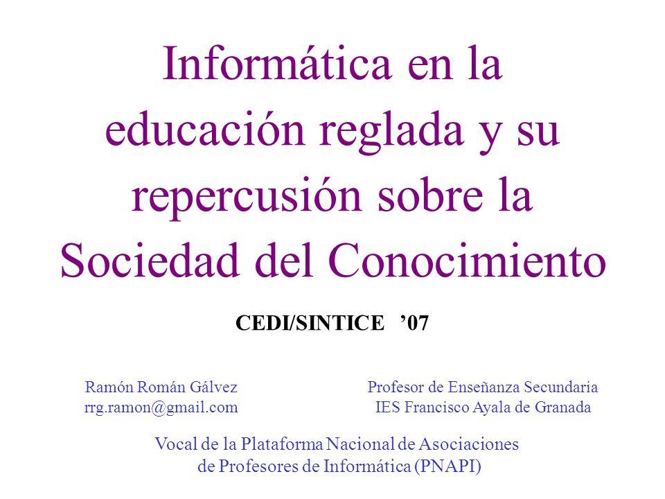 Informática en la educación reglada y su repercusión sobre la Sociedad del Conocimiento CEDI/SINTICE '07