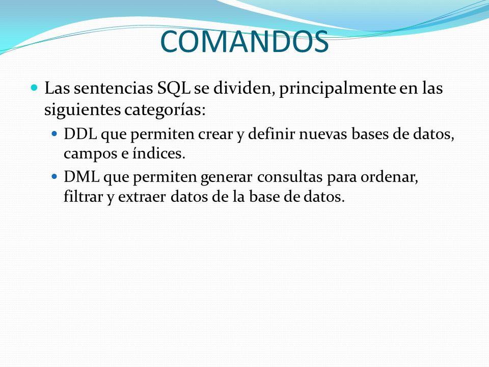 COMANDOSLas sentencias SQL se dividen, principalmente en las siguientes categorías: