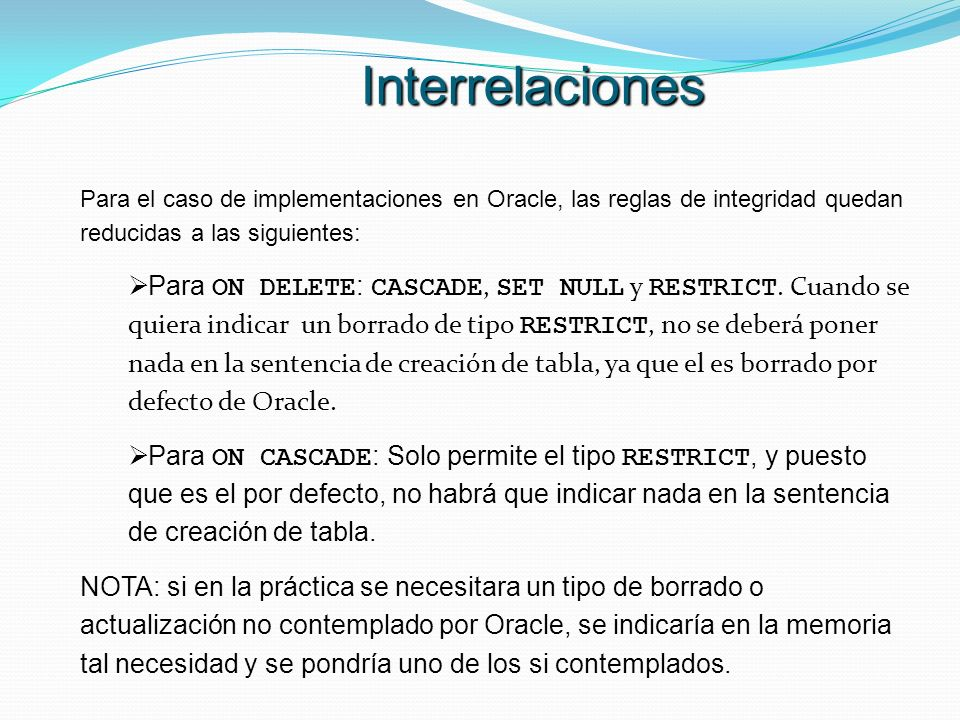 InterrelacionesPara el caso de implementaciones en Oracle, las reglas de integridad quedan reducidas a las siguientes:
