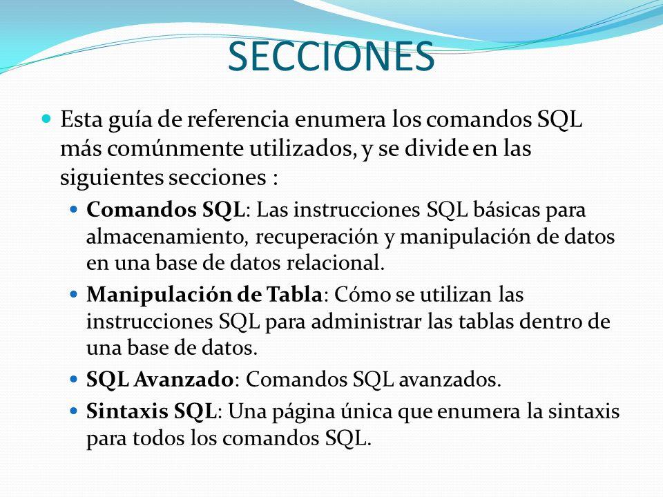 SECCIONESEsta guía de referencia enumera los comandos SQL más comúnmente utilizados, y se divide en las siguientes secciones :
