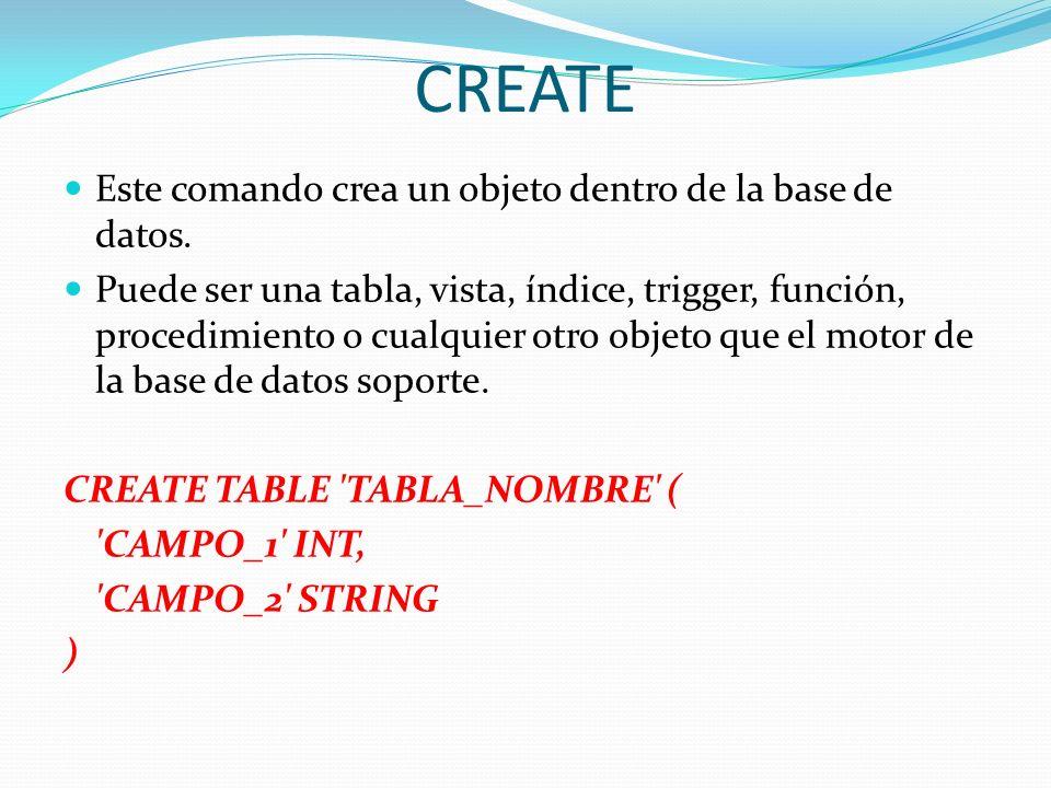 CREATE Este comando crea un objeto dentro de la base de datos.