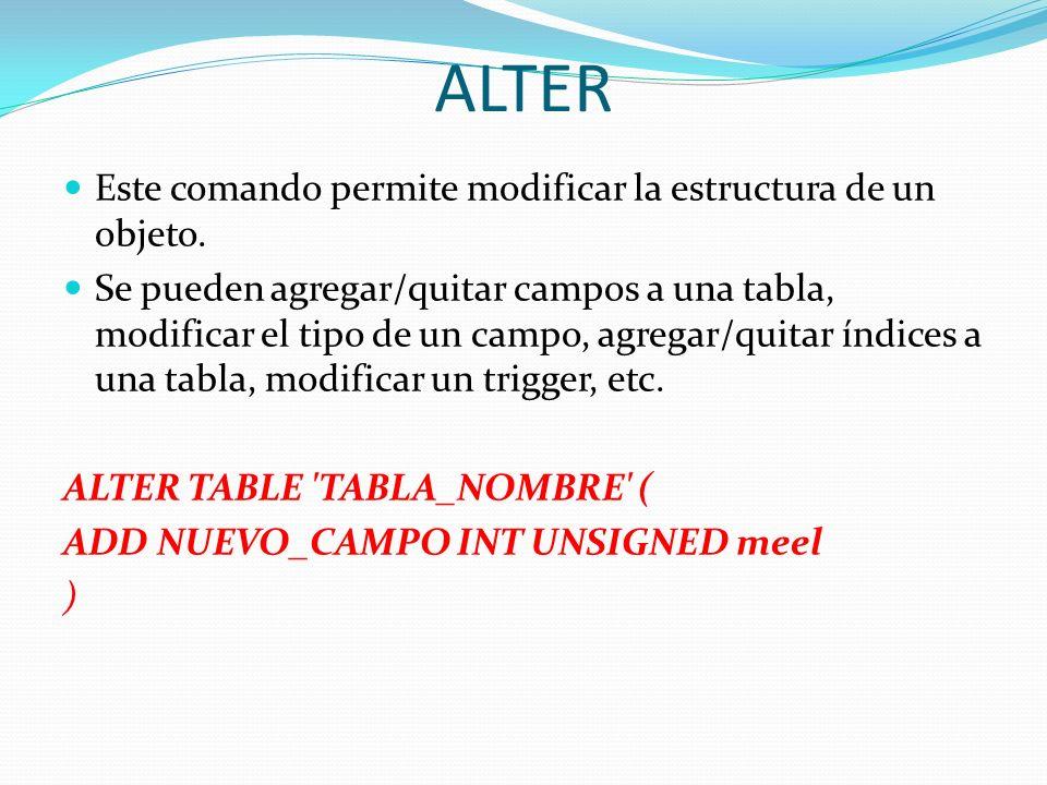ALTER Este comando permite modificar la estructura de un objeto.
