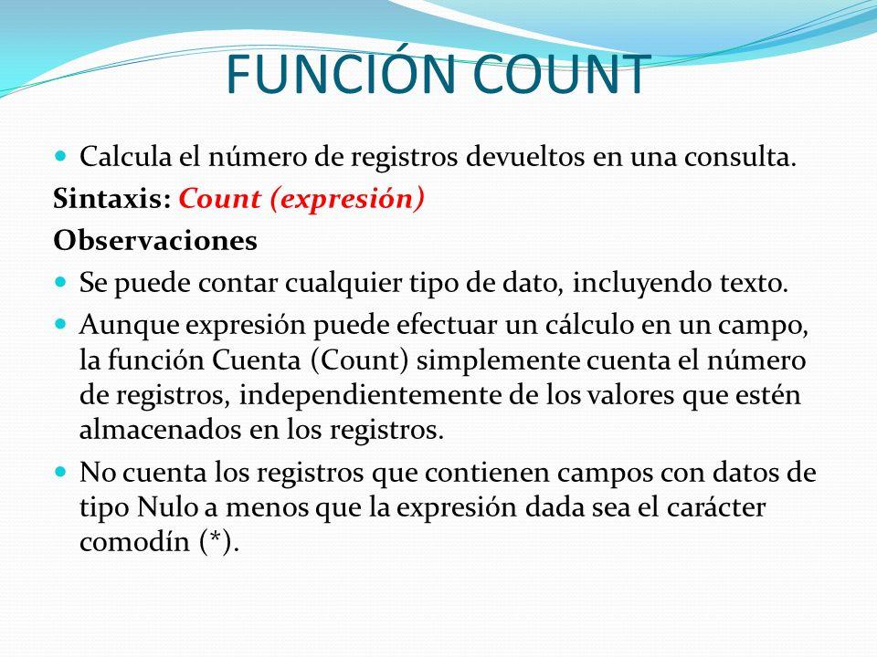 FUNCIÓN COUNTCalcula el número de registros devueltos en una consulta. Sintaxis: Count (expresión) Observaciones.