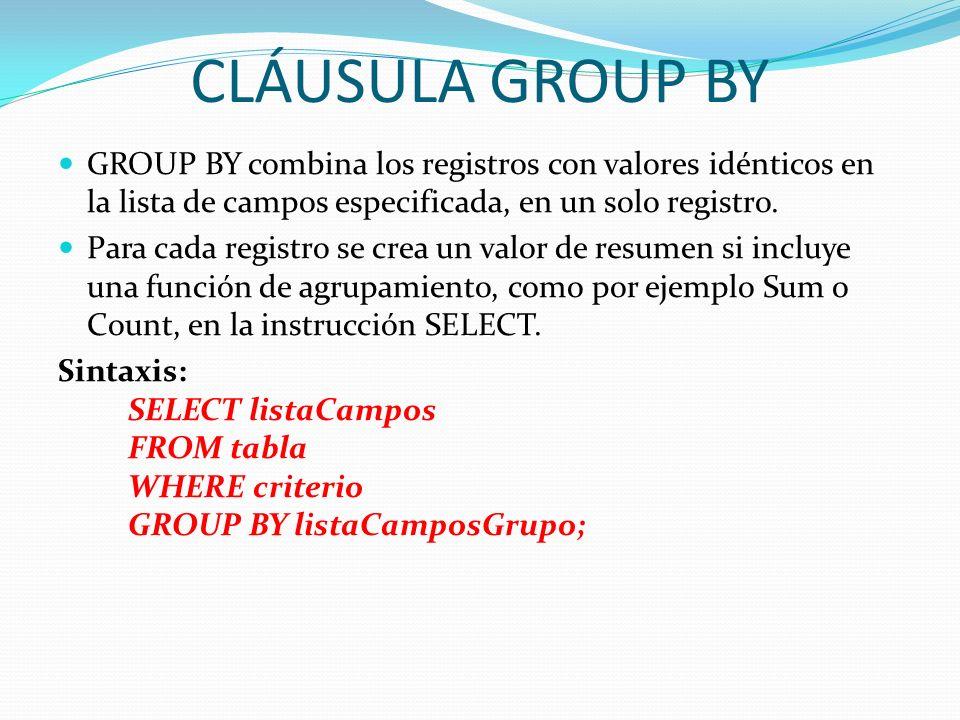 CLÁUSULA GROUP BYGROUP BY combina los registros con valores idénticos en la lista de campos especificada, en un solo registro.