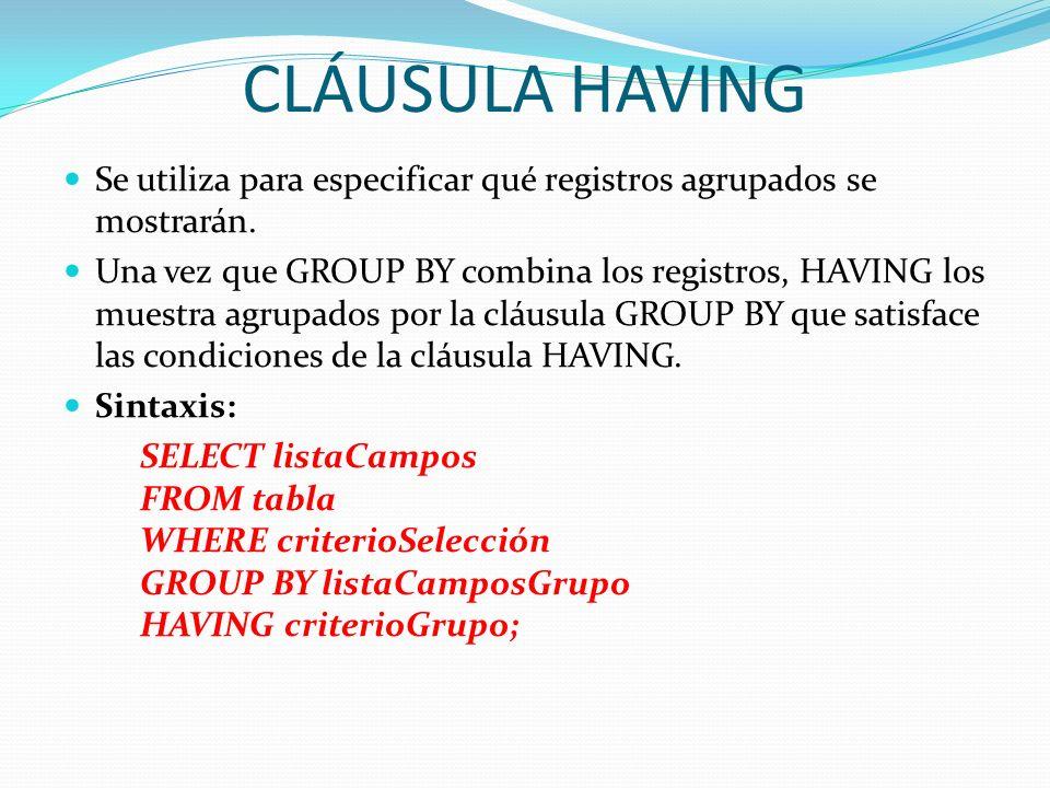 CLÁUSULA HAVINGSe utiliza para especificar qué registros agrupados se mostrarán.