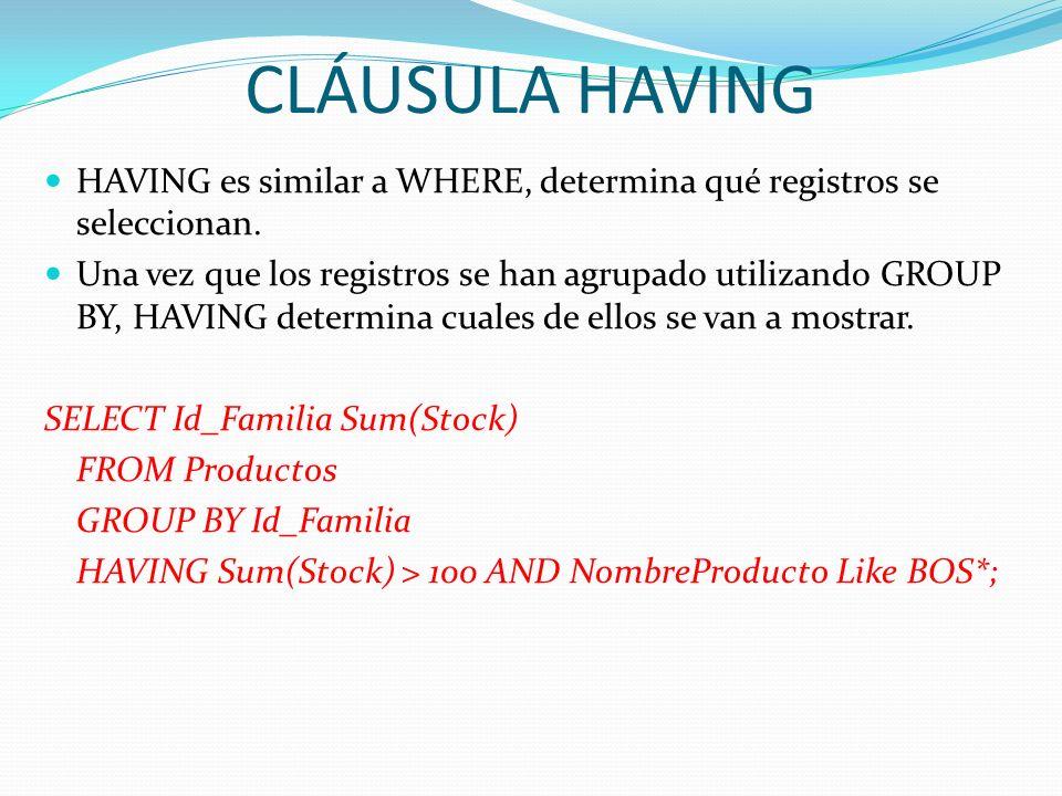 CLÁUSULA HAVINGHAVING es similar a WHERE, determina qué registros se seleccionan.