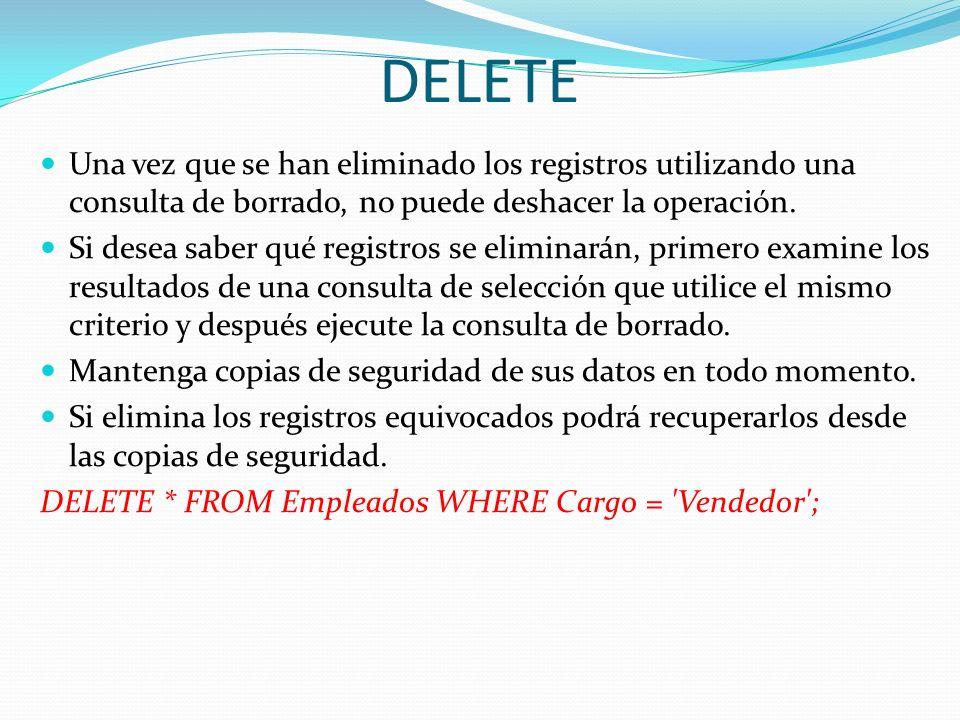 DELETEUna vez que se han eliminado los registros utilizando una consulta de borrado, no puede deshacer la operación.