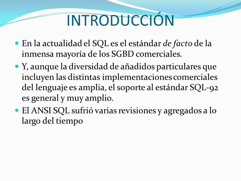 INTRODUCCIÓNEn la actualidad el SQL es el estándar de facto de la inmensa mayoría de los SGBD comerciales.