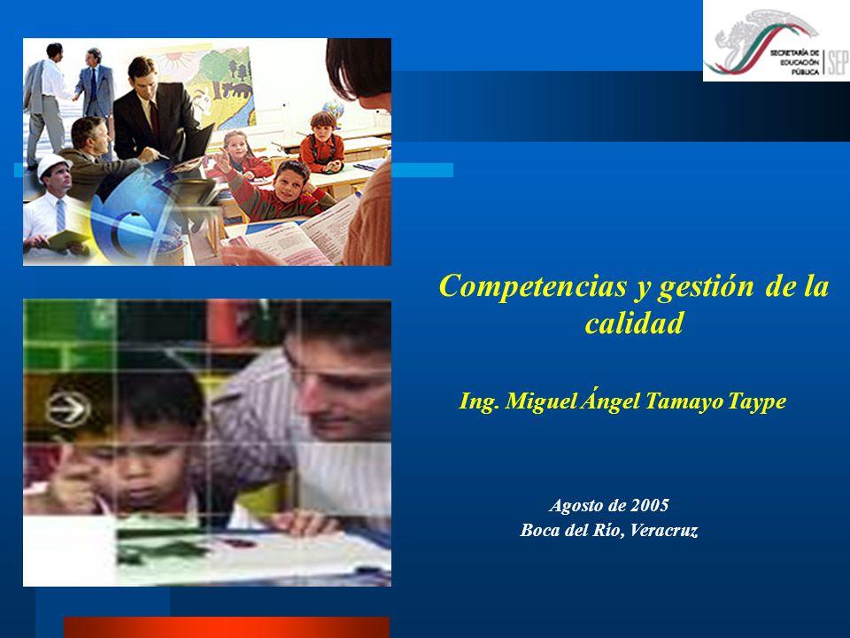 Competencias y gestión de la calidad Ing. Miguel Ángel Tamayo Taype