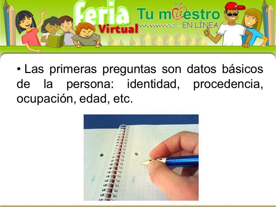 Las primeras preguntas son datos básicos de la persona: identidad, procedencia, ocupación, edad, etc.