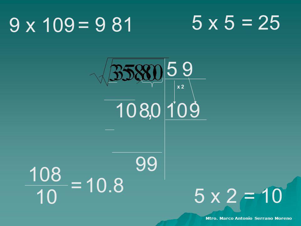 5 x 5 = 25. 9 x 109. = 9 81. 5. 9. x 2. 10. 80. , 10. 9. 99. 108. = 10.8. 10. 5 x 2.