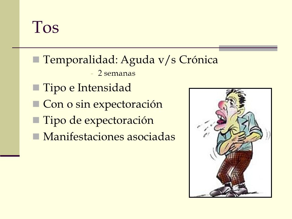 Tos Temporalidad: Aguda v/s Crónica Tipo e Intensidad