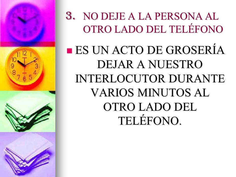 3. NO DEJE A LA PERSONA AL OTRO LADO DEL TELÉFONO