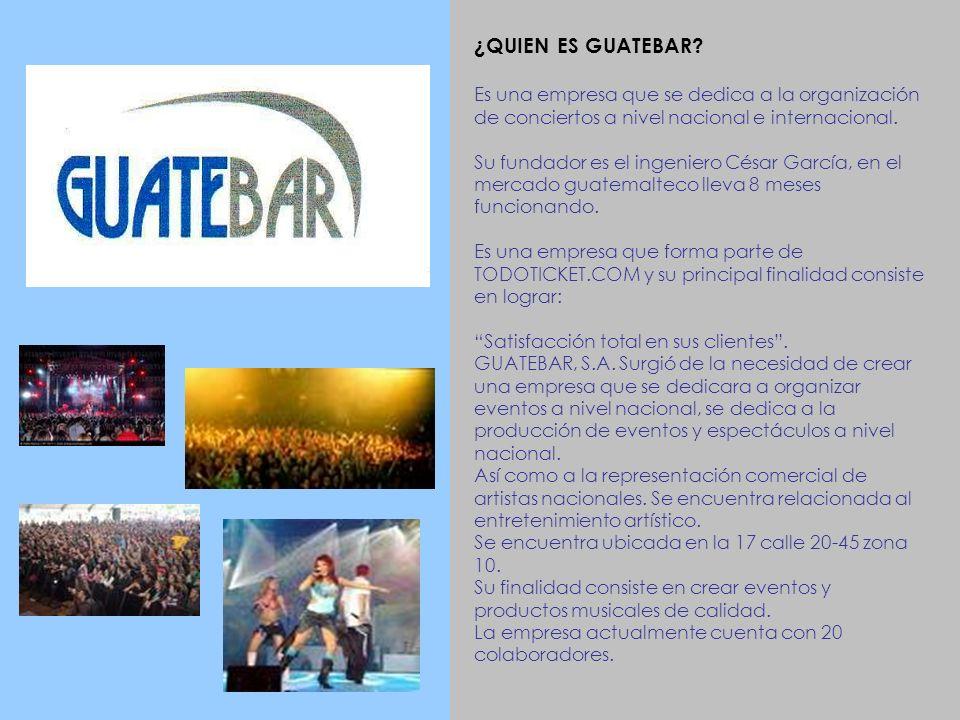 ¿QUIEN ES GUATEBAR Es una empresa que se dedica a la organización de conciertos a nivel nacional e internacional.
