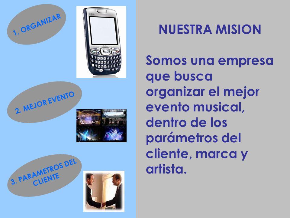 1. ORGANIZAR NUESTRA MISION. Somos una empresa que busca organizar el mejor evento musical, dentro de los parámetros del cliente, marca y artista.