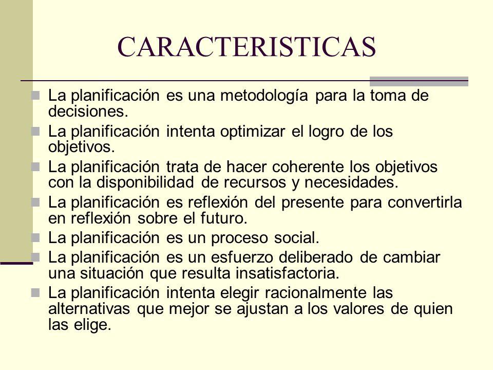CARACTERISTICAS La planificación es una metodología para la toma de decisiones. La planificación intenta optimizar el logro de los objetivos.