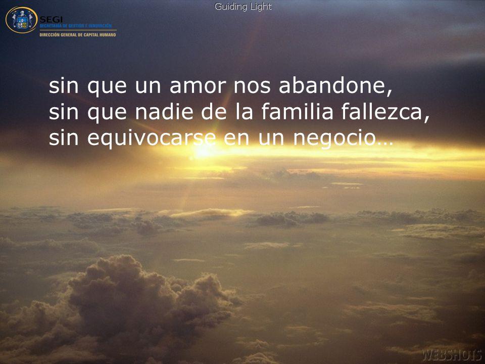 sin que un amor nos abandone, sin que nadie de la familia fallezca, sin equivocarse en un negocio…