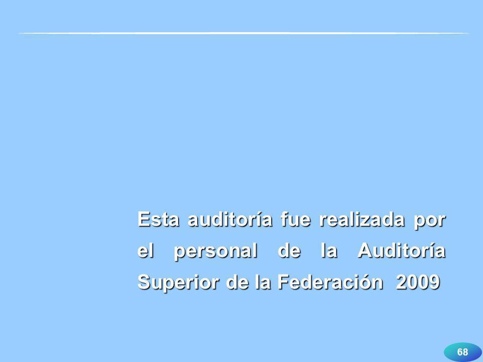 Esta auditoría fue realizada por el personal de la Auditoría Superior de la Federación 2009