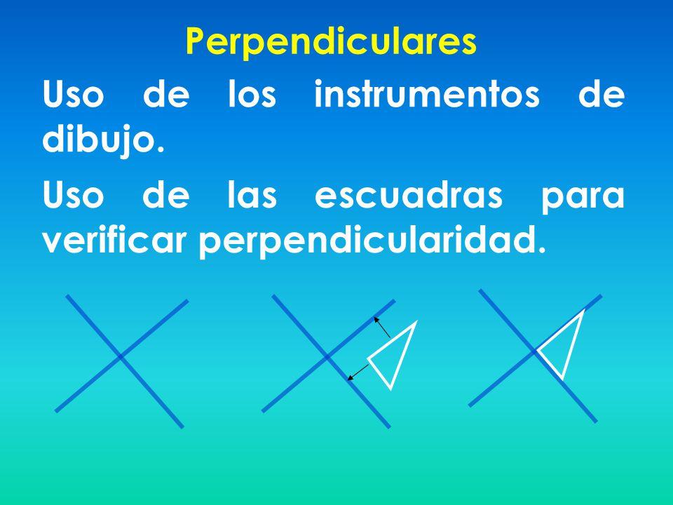 Perpendiculares Uso de los instrumentos de dibujo.