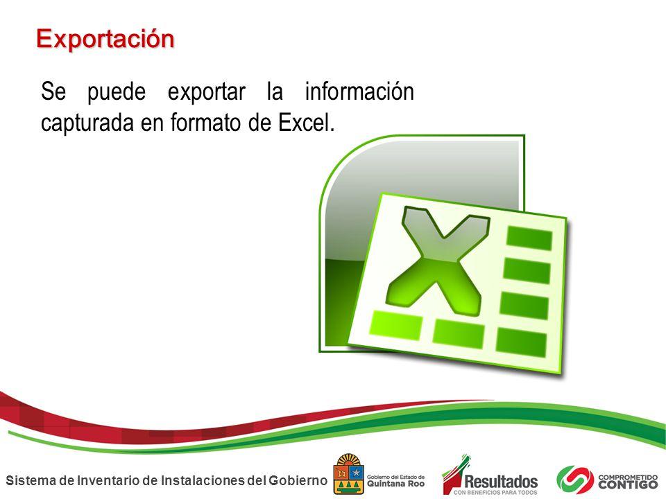 Exportación Se puede exportar la información capturada en formato de Excel.