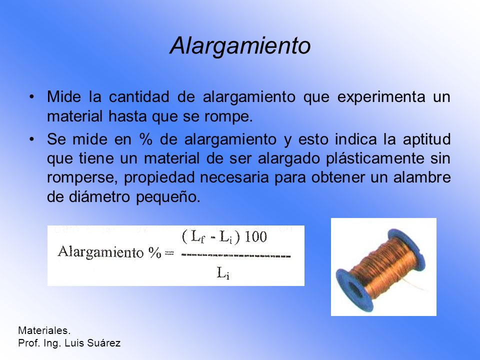 AlargamientoMide la cantidad de alargamiento que experimenta un material hasta que se rompe.