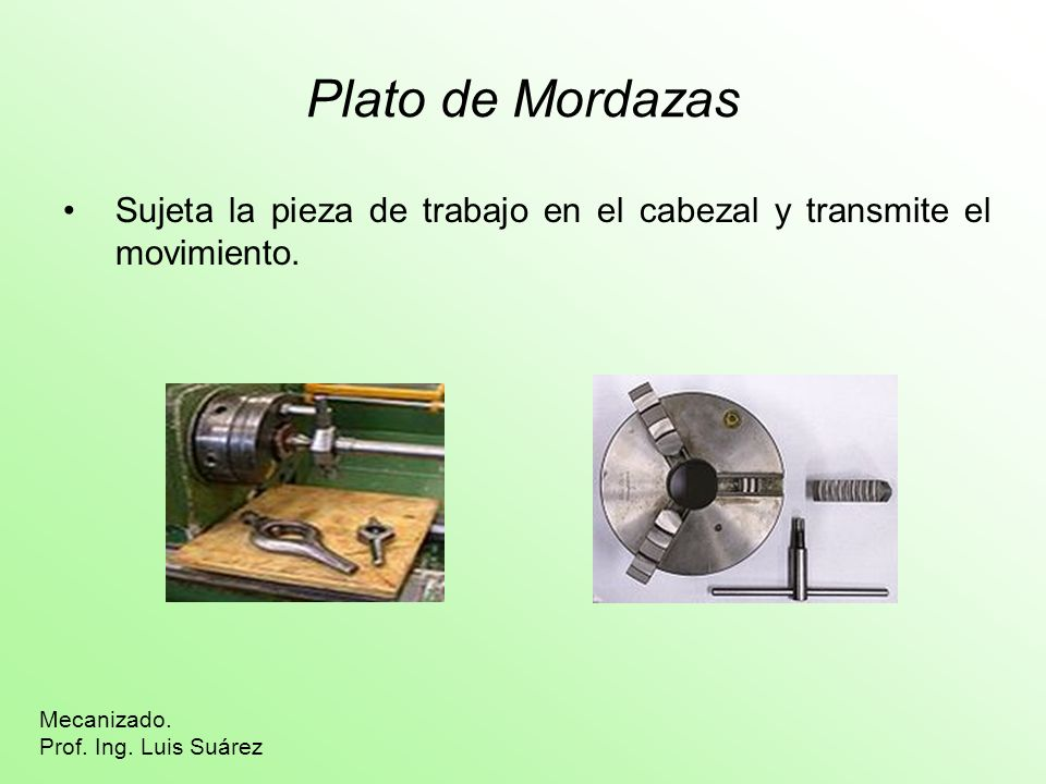 Plato de Mordazas Sujeta la pieza de trabajo en el cabezal y transmite el movimiento.