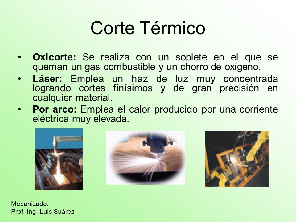 Corte Térmico Oxicorte: Se realiza con un soplete en el que se queman un gas combustible y un chorro de oxígeno.