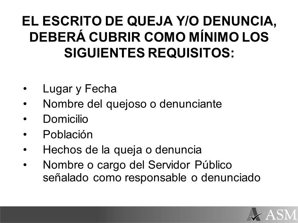 EL ESCRITO DE QUEJA Y/O DENUNCIA, DEBERÁ CUBRIR COMO MÍNIMO LOS SIGUIENTES REQUISITOS: