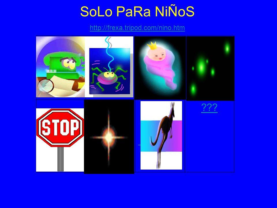 SoLo PaRa NiÑoS http://frexa.tripod.com/nino.htm.