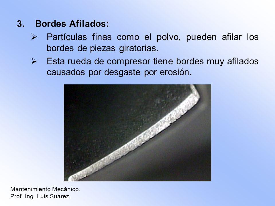 Bordes Afilados: Partículas finas como el polvo, pueden afilar los bordes de piezas giratorias.