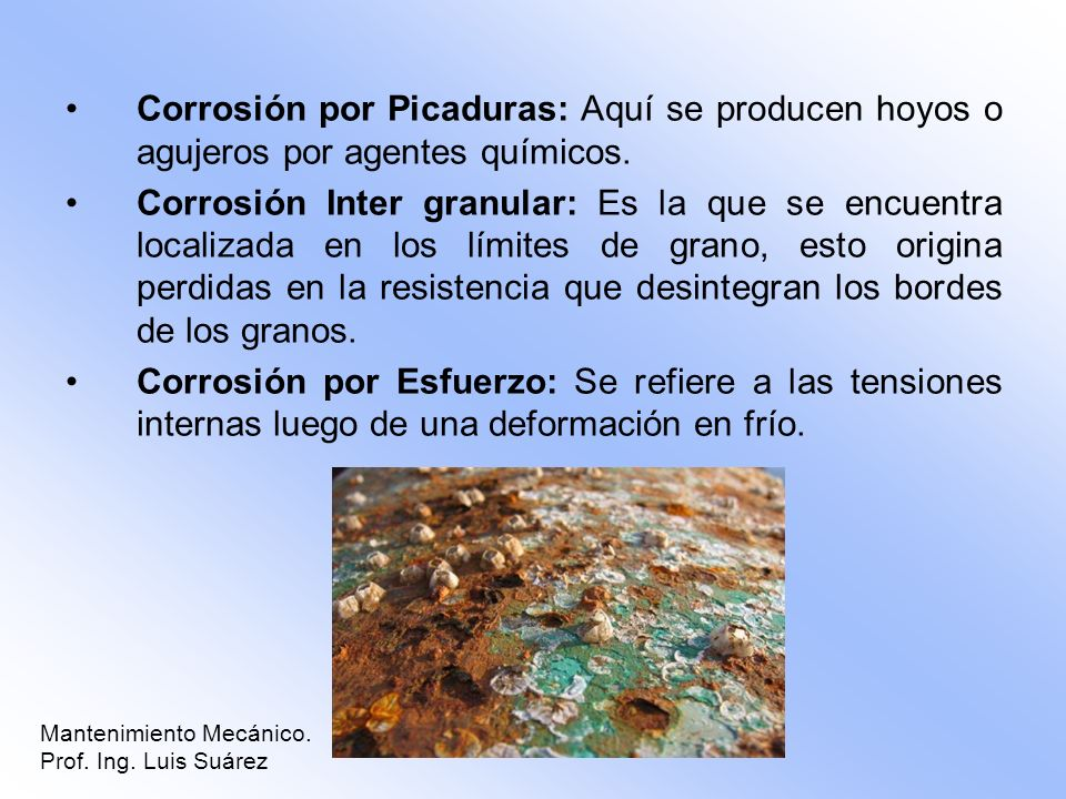 Corrosión por Picaduras: Aquí se producen hoyos o agujeros por agentes químicos.