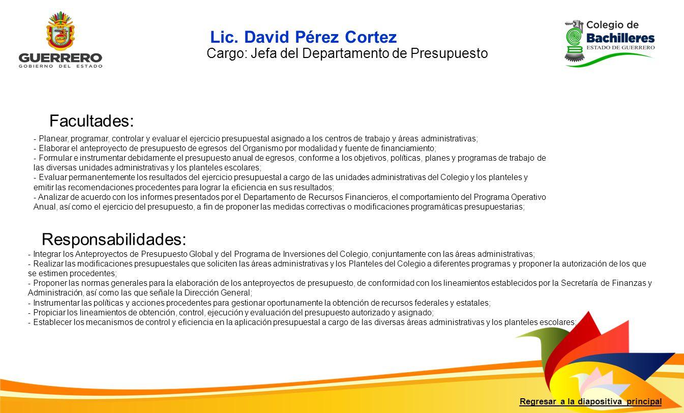 Lic. David Pérez Cortez Facultades: Responsabilidades: