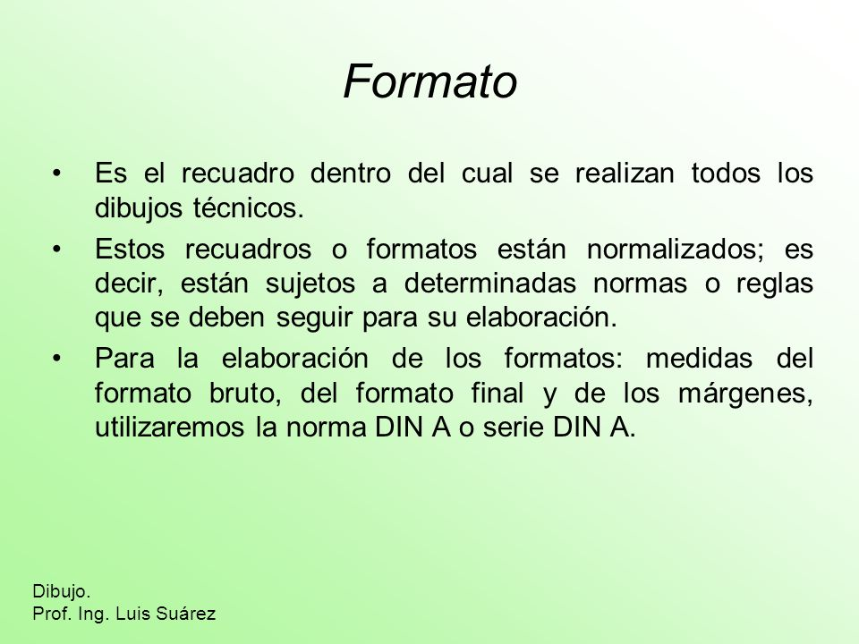 Formato Es el recuadro dentro del cual se realizan todos los dibujos técnicos.
